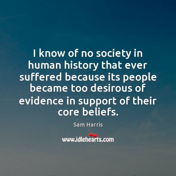 I know of no society in human history that ever suffered because Image