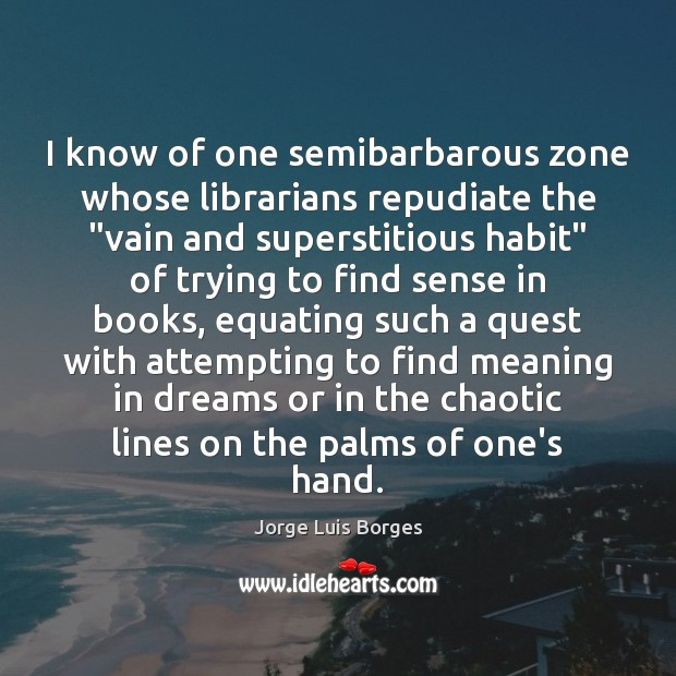 I know of one semibarbarous zone whose librarians ...  Repudiate Meaning