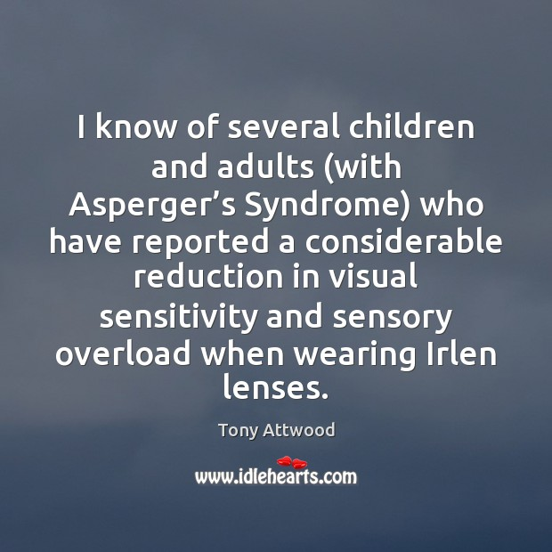 Image, I know of several children and adults (with Asperger's Syndrome) who