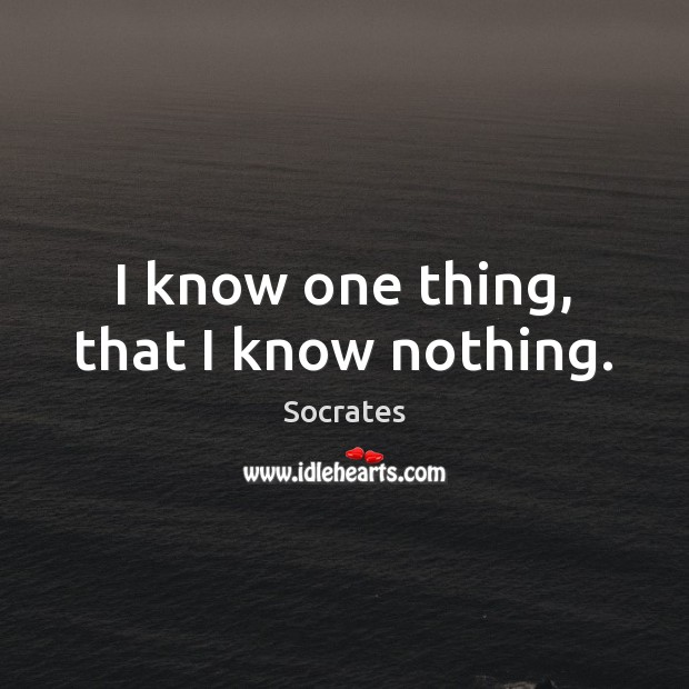 I know one thing, that I know nothing. Image