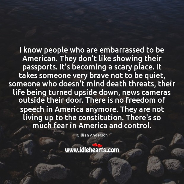 I know people who are embarrassed to be American. They don't like Freedom of Speech Quotes Image