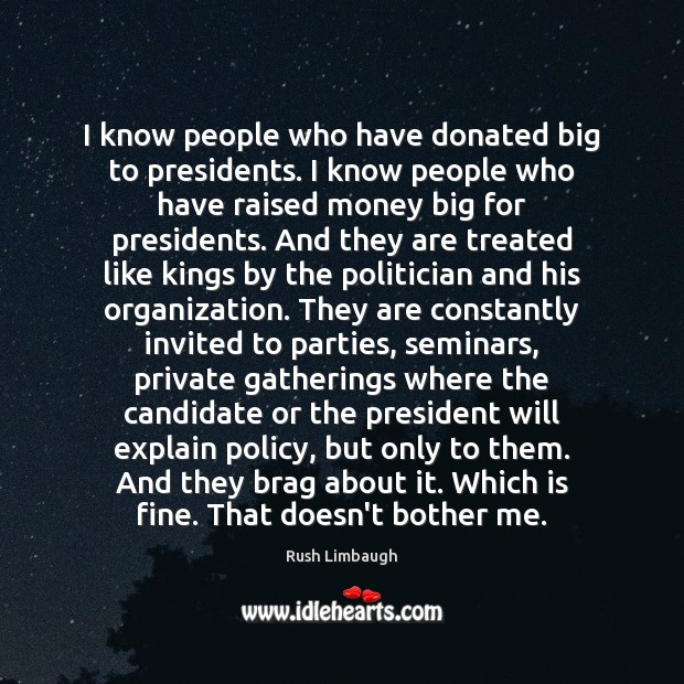 I know people who have donated big to presidents. I know people Image