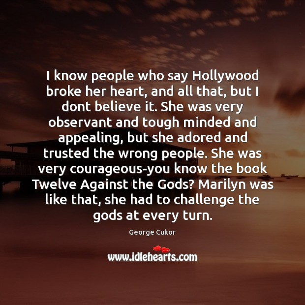 Image, I know people who say Hollywood broke her heart, and all that,