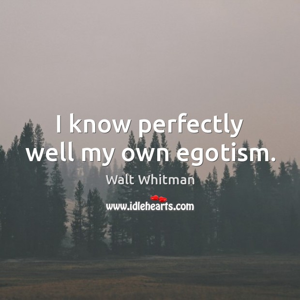 I know perfectly well my own egotism. Image