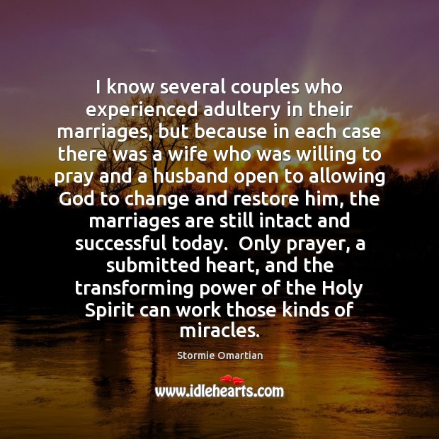 I know several couples who experienced adultery in their marriages, but because Stormie Omartian Picture Quote
