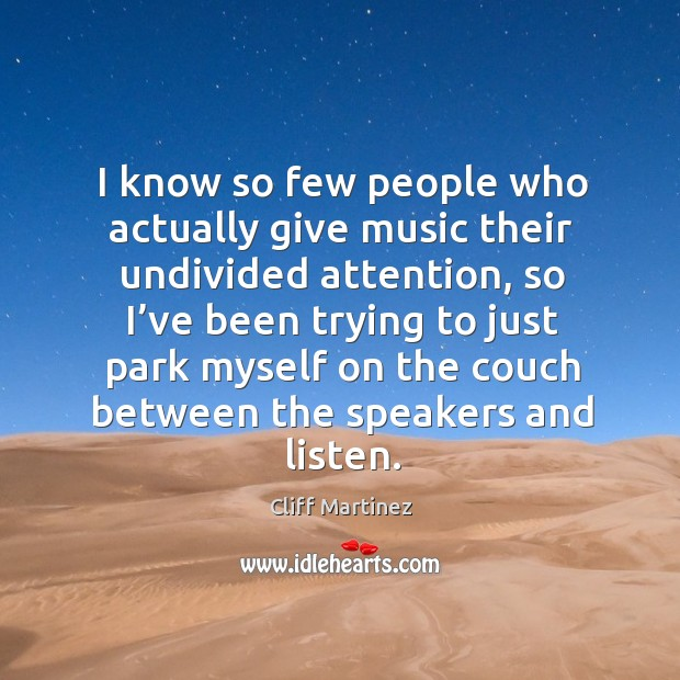 I know so few people who actually give music their undivided attention Image