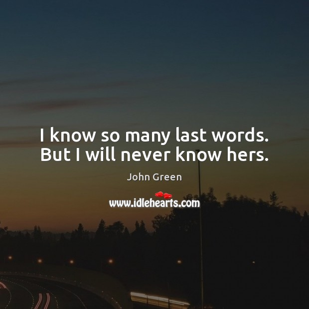 Image, I know so many last words. But I will never know hers.