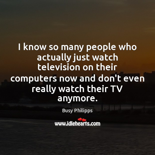 Image, I know so many people who actually just watch television on their