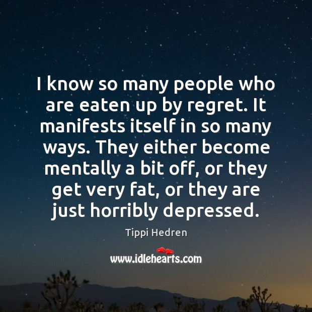 I know so many people who are eaten up by regret. It Image