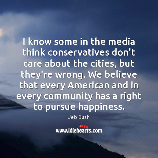 I know some in the media think conservatives don't care about the Jeb Bush Picture Quote