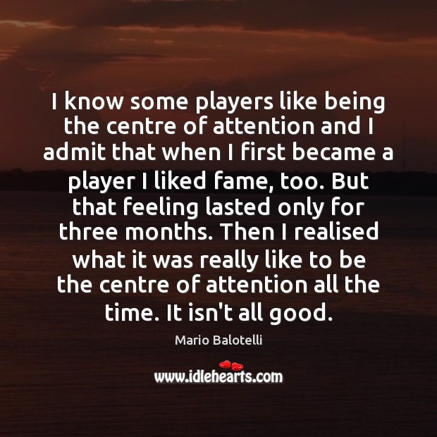 I know some players like being the centre of attention and I Image