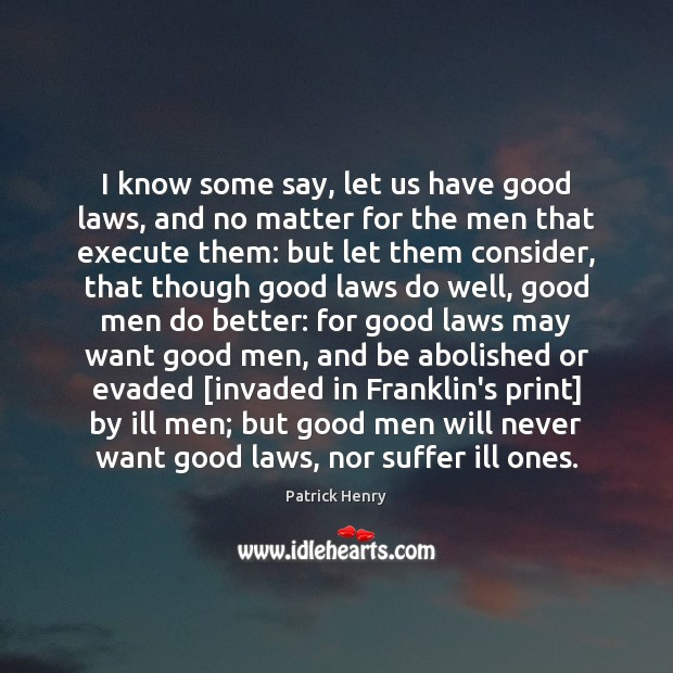 I know some say, let us have good laws, and no matter Image
