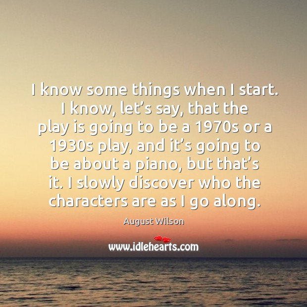 I know some things when I start. August Wilson Picture Quote