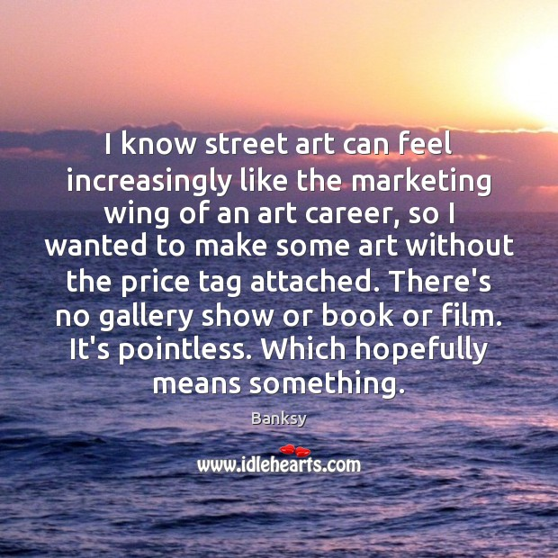 I know street art can feel increasingly like the marketing wing of Image
