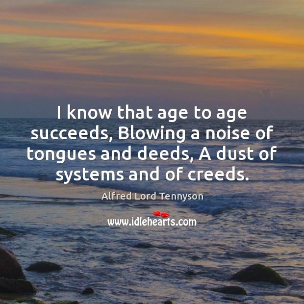 I know that age to age succeeds, Blowing a noise of tongues Image