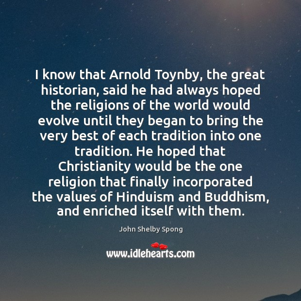 Image, I know that Arnold Toynby, the great historian, said he had always