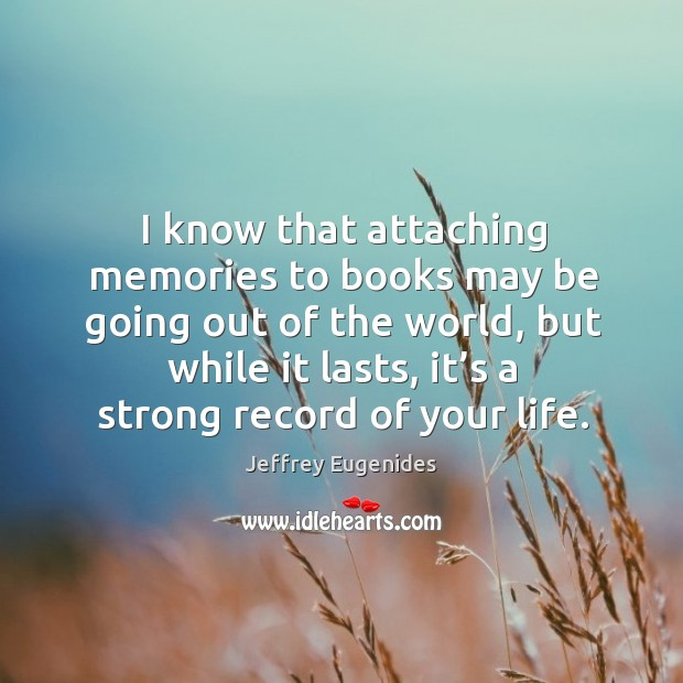 I know that attaching memories to books may be going out of the world Image