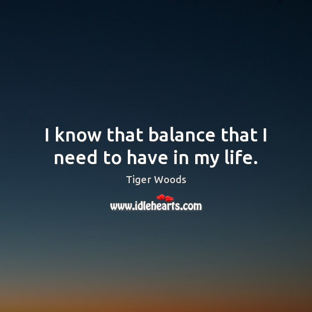 I know that balance that I need to have in my life. Image