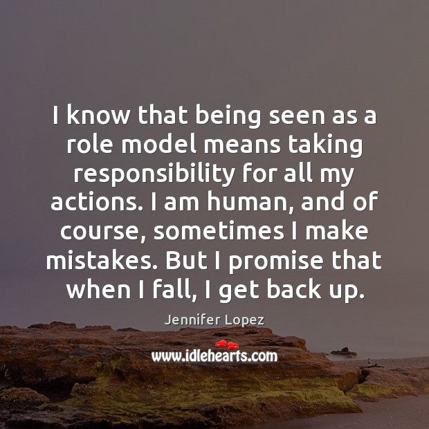 I know that being seen as a role model means taking responsibility Jennifer Lopez Picture Quote