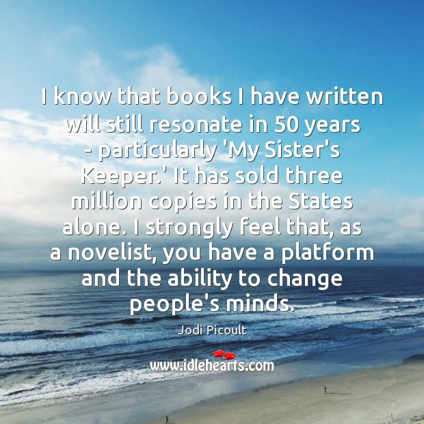 I know that books I have written will still resonate in 50 years Jodi Picoult Picture Quote
