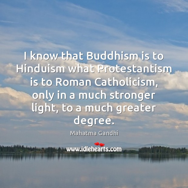 I know that Buddhism is to Hinduism what Protestantism is to Roman Image