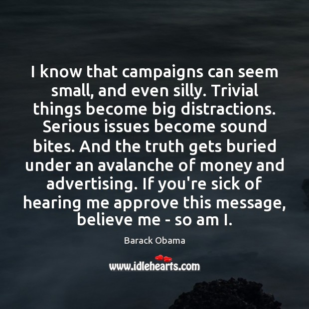 Image, I know that campaigns can seem small, and even silly. Trivial things