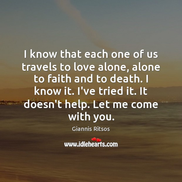 I know that each one of us travels to love alone, alone Image