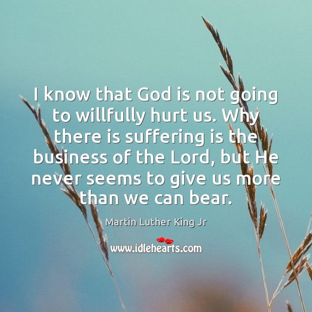 Image, I know that God is not going to willfully hurt us. Why