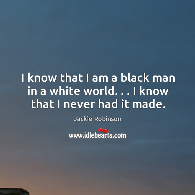 Image, I know that I am a black man in a white world. . . I know that I never had it made.