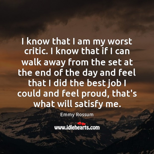 I know that I am my worst critic. I know that if Emmy Rossum Picture Quote