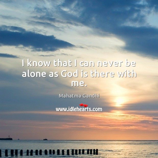 I know that I can never be alone as God is there with me. Image