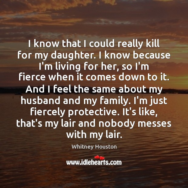 I know that I could really kill for my daughter. I know Whitney Houston Picture Quote