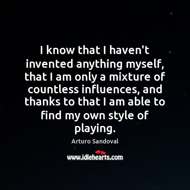 I know that I haven't invented anything myself, that I am only Image