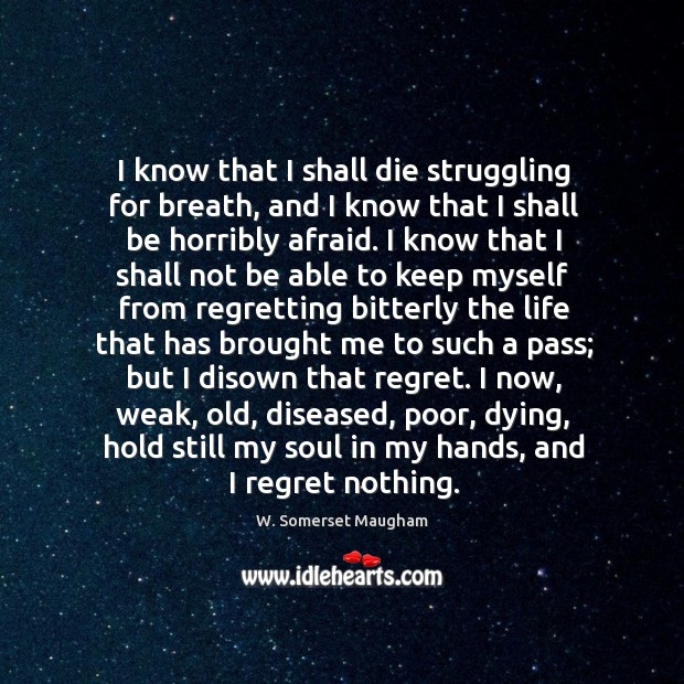 I know that I shall die struggling for breath, and I know Image