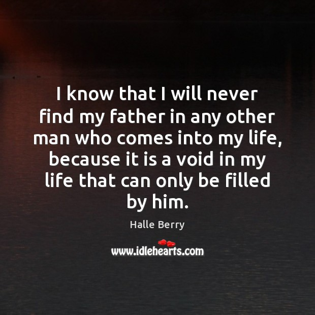 I know that I will never find my father in any other Image