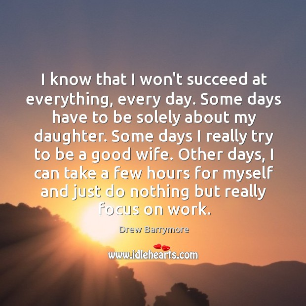I know that I won't succeed at everything, every day. Some days Image