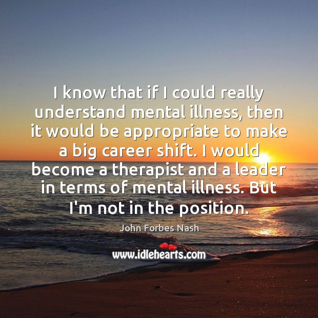 I know that if I could really understand mental illness, then it Image