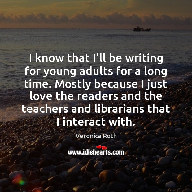 I know that I'll be writing for young adults for a long Image
