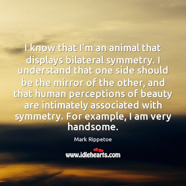 Image, I know that I'm an animal that displays bilateral symmetry. I understand