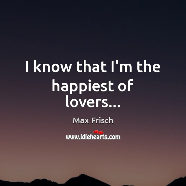 I know that I'm the happiest of lovers… Image