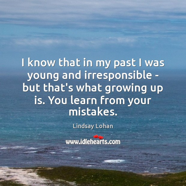 I know that in my past I was young and irresponsible – Lindsay Lohan Picture Quote