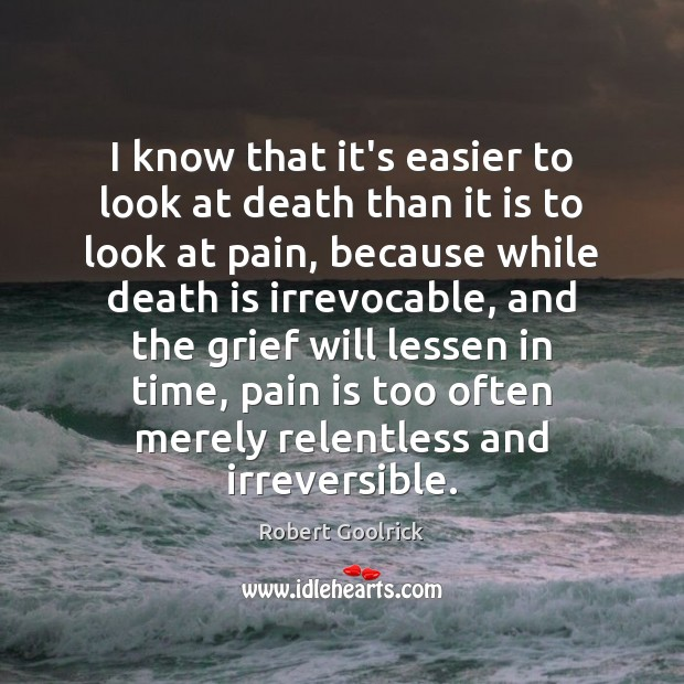 I know that it's easier to look at death than it is Pain Quotes Image