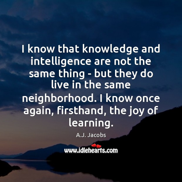 Image, I know that knowledge and intelligence are not the same thing –