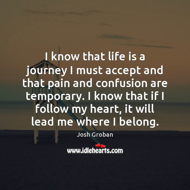 I know that life is a journey I must accept and that Image