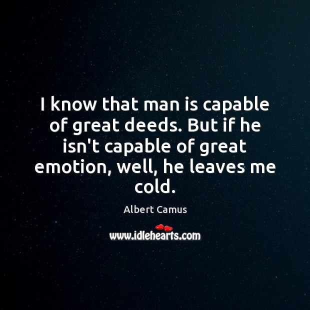 Image, I know that man is capable of great deeds. But if he