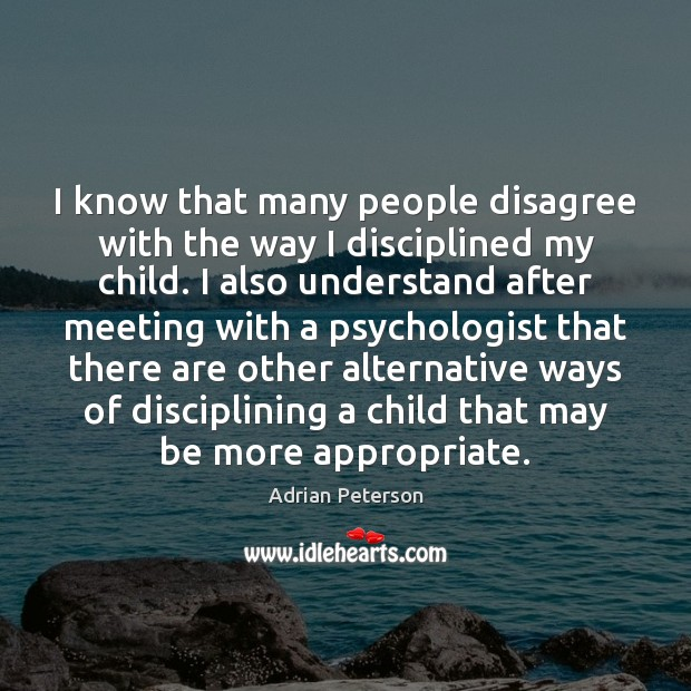 Image, I know that many people disagree with the way I disciplined my