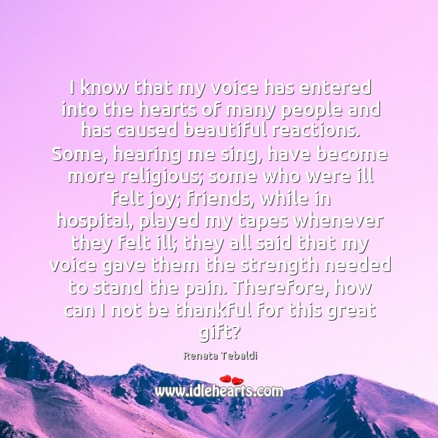 I know that my voice has entered into the hearts of many Image