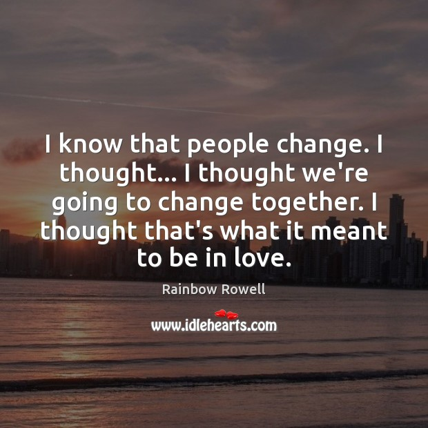 I know that people change. I thought… I thought we're going to Image