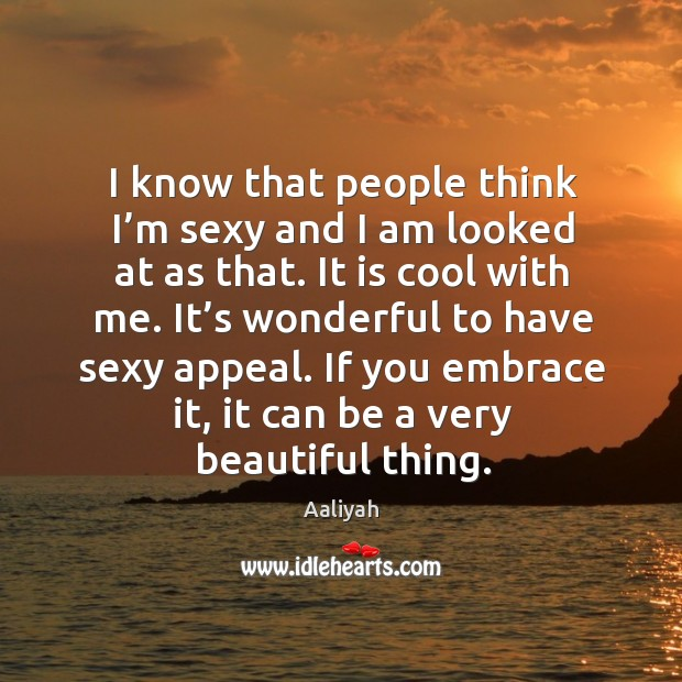 I know that people think I'm sexy and I am looked at as that. Image