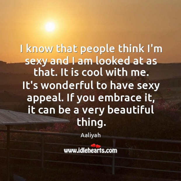 I know that people think I'm sexy and I am looked at Aaliyah Picture Quote